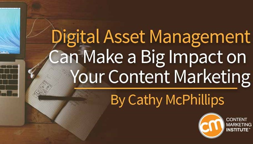 How Digital Asset Management Can Make a Big Impact on Your Content Marketing