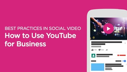Best Practices in Social Video: How to Use YouTube for Business