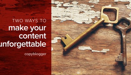 2 Key Factors that Distinguish Satisfying Content from Forgettable Ideas - Copyblogger