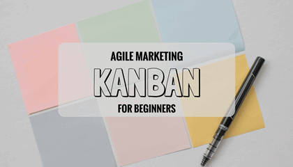 Beginner's Guide to Kanban for Agile Marketing