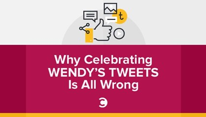 Why Celebrating Wendy's Tweets Is All Wrong