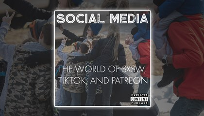 Social Media - The World of Premium Content, SXSW, and TikTok