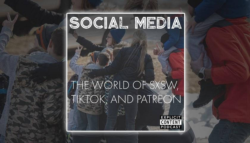 Social Media - The World of Premium Content, SXSW, and TikTok